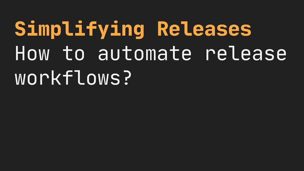 Simplifying Releases  How to automate release w...