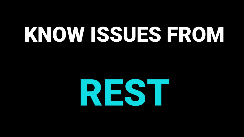 KNOW ISSUES FROM REST