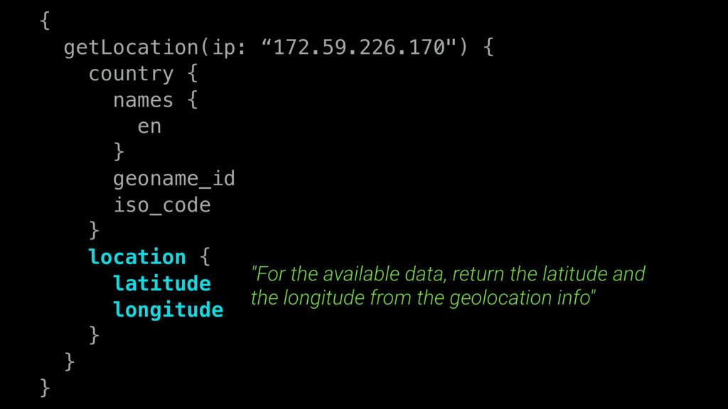 "{ getLocation(ip: ""172.59.226.170"") { country {..."