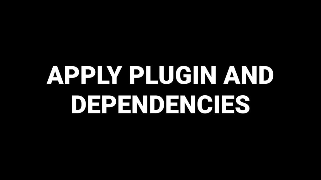 APPLY PLUGIN AND DEPENDENCIES