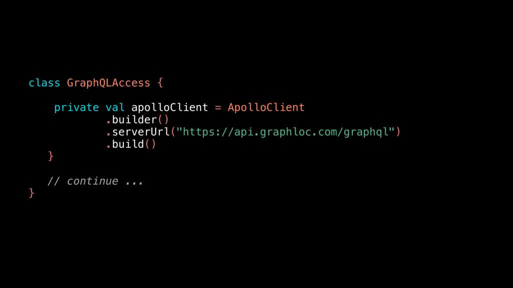 class GraphQLAccess { private val apolloClient ...