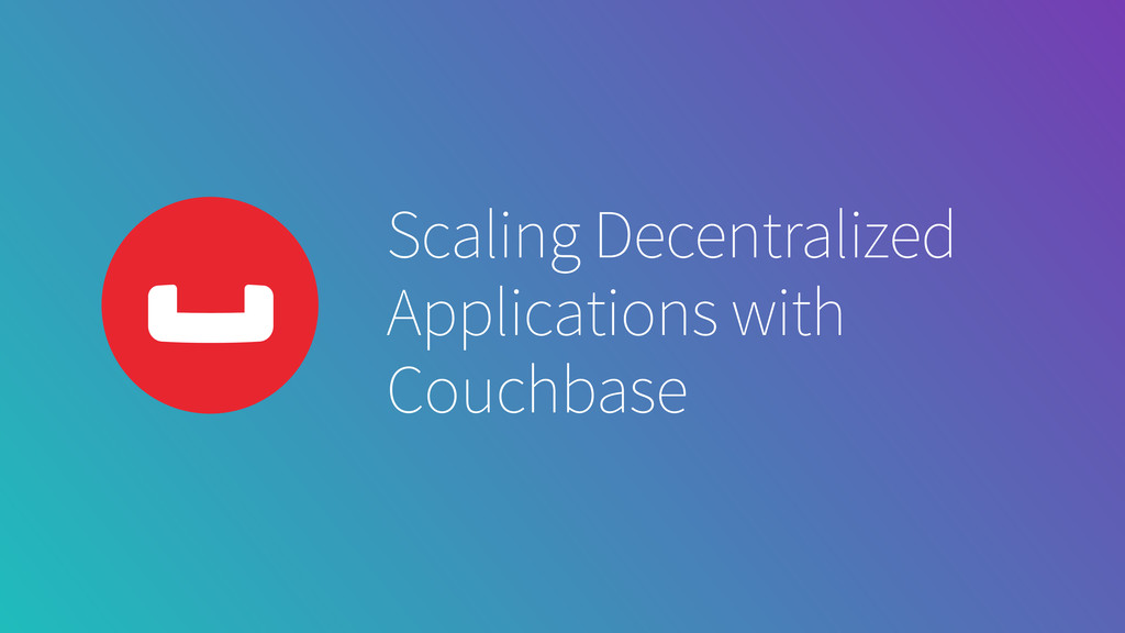 Scaling Decentralized Applications with Couchba...