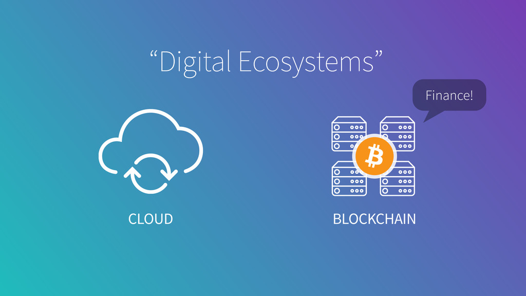 "CLOUD BLOCKCHAIN ""Digital Ecosystems"" Finance!"