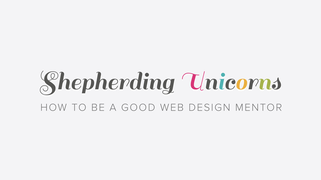 Shepherding Unicorns HOW TO BE A GOOD WEB DESIG...