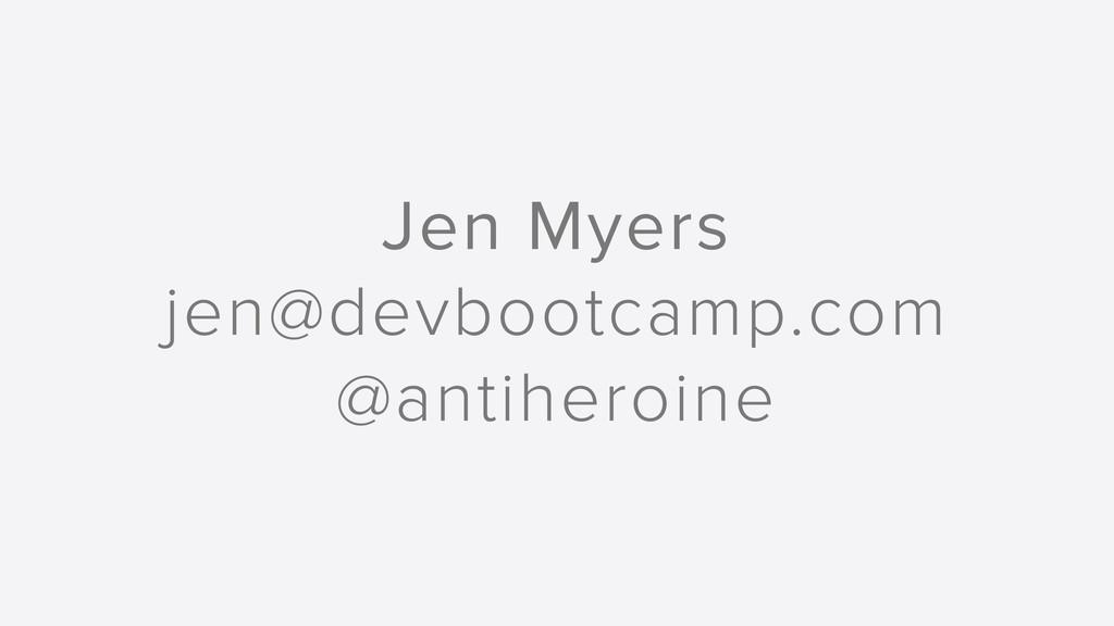 Jen Myers jen@devbootcamp.com @antiheroine
