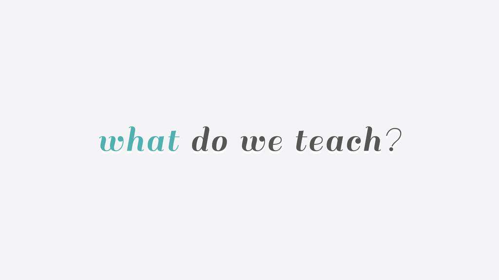what do we teach?
