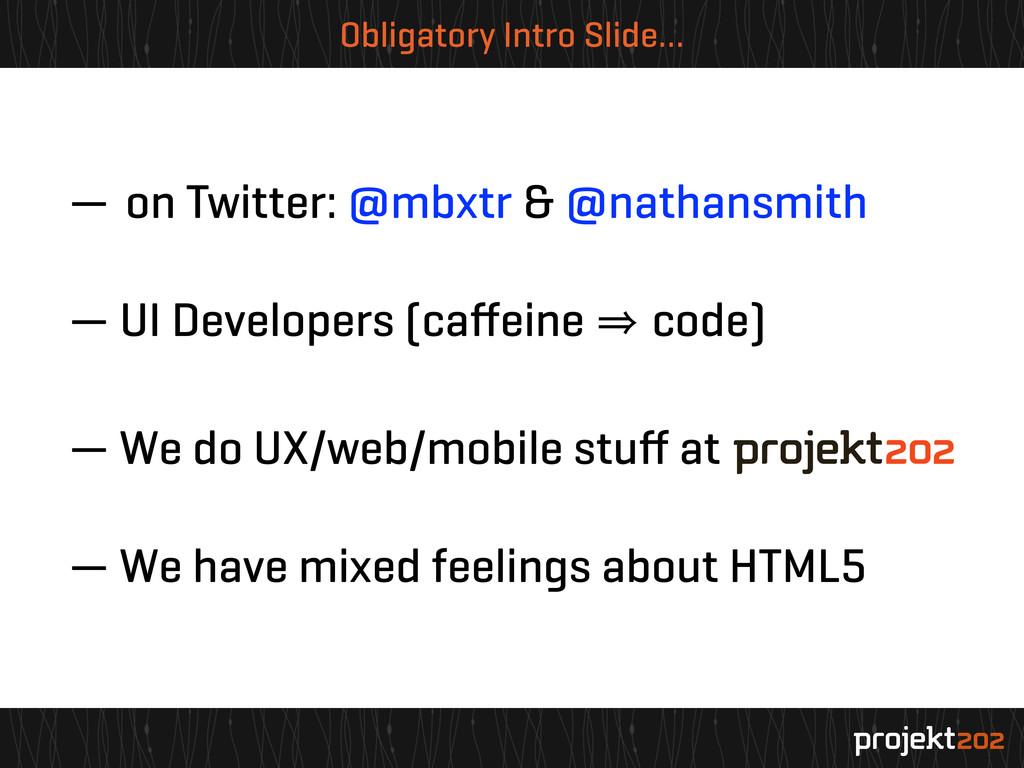Obligatory Intro Slide… — on Twitter: @mbxtr & ...