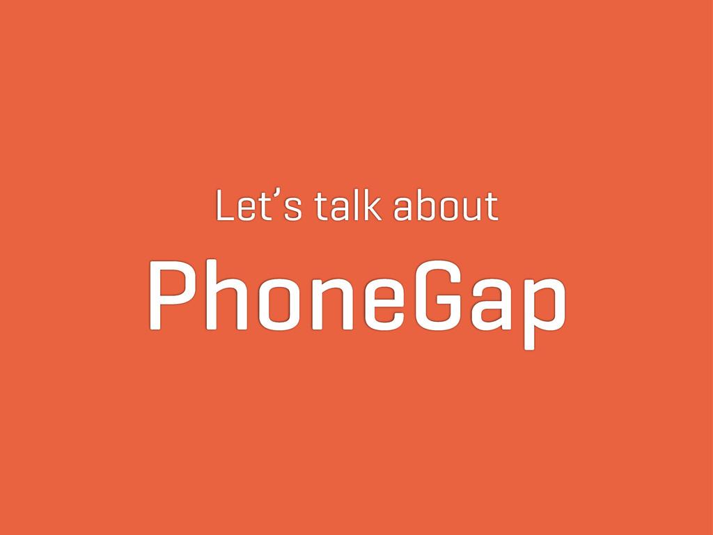 Let's talk about PhoneGap