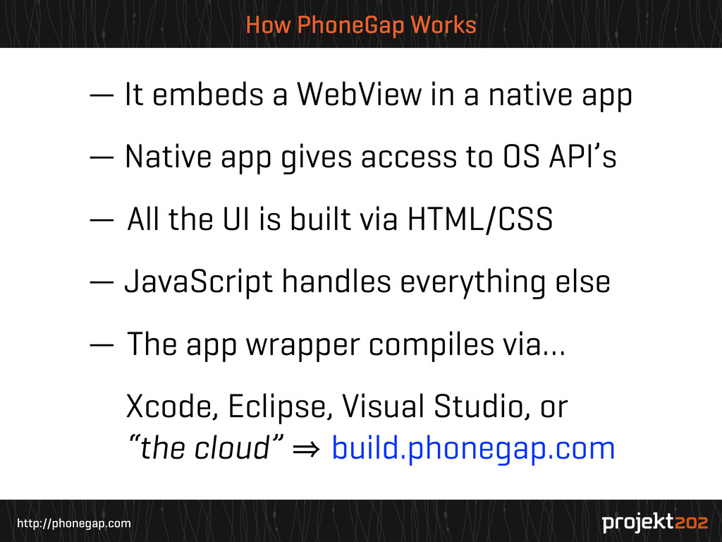 http://phonegap.com How PhoneGap Works — It emb...