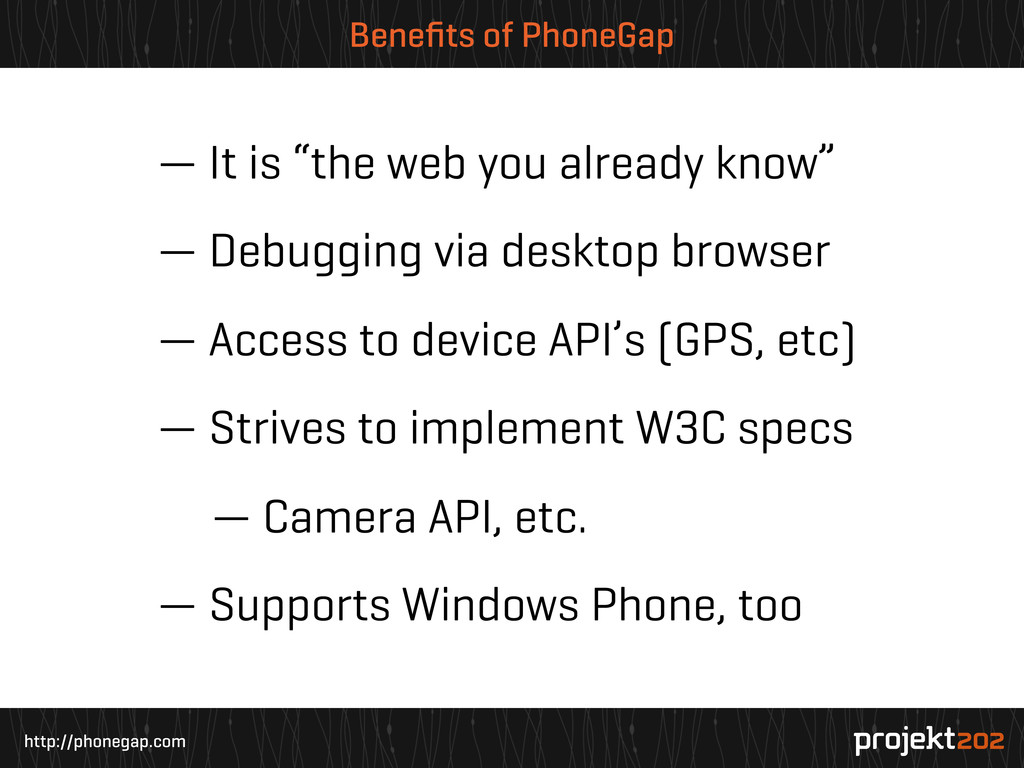 http://phonegap.com Benefits of PhoneGap — It is...
