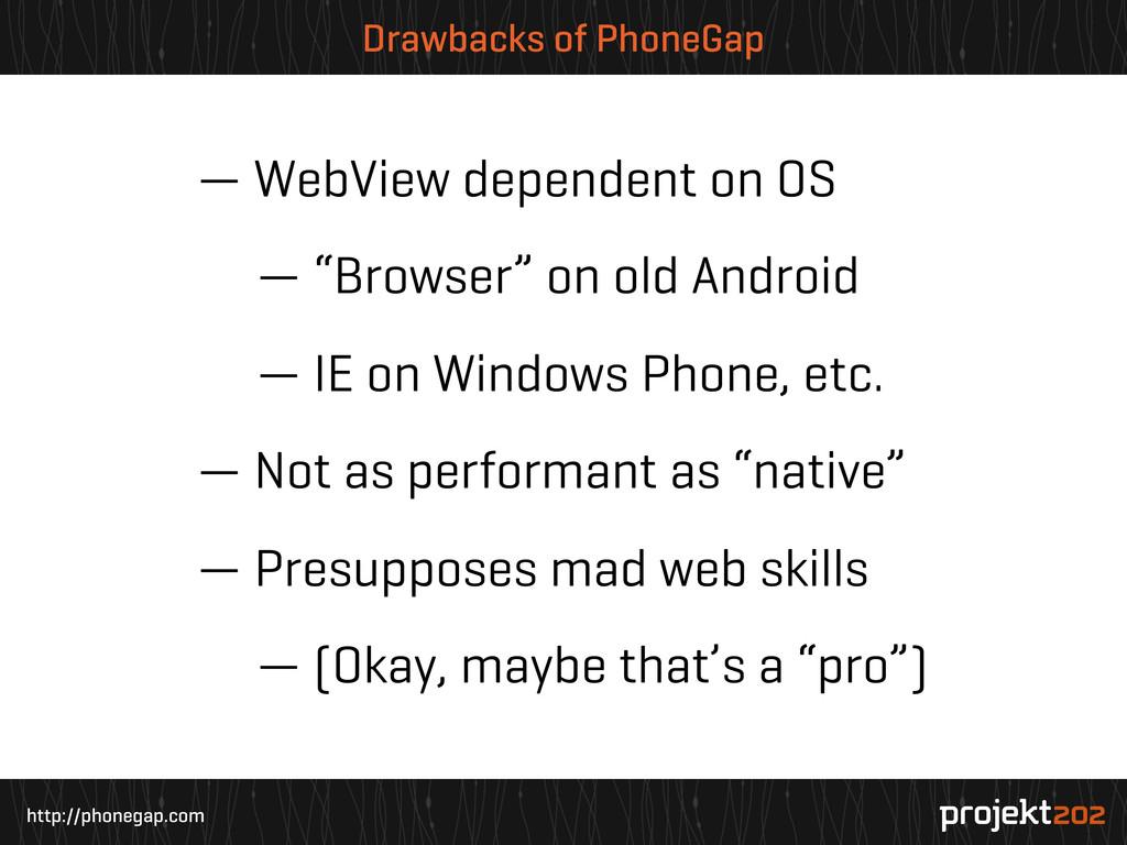 http://phonegap.com Drawbacks of PhoneGap — Web...