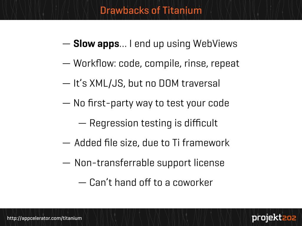 http://appcelerator.com/titanium Drawbacks of T...