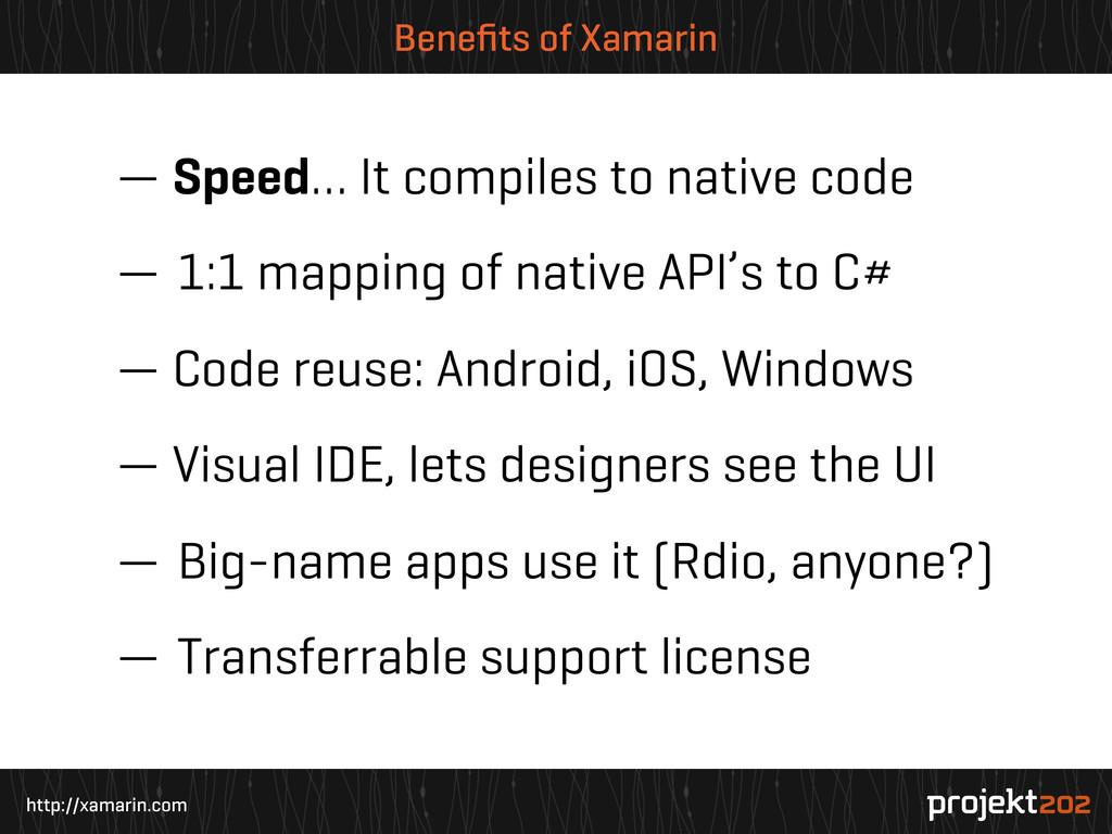 http://xamarin.com Benefits of Xamarin — Speed… ...