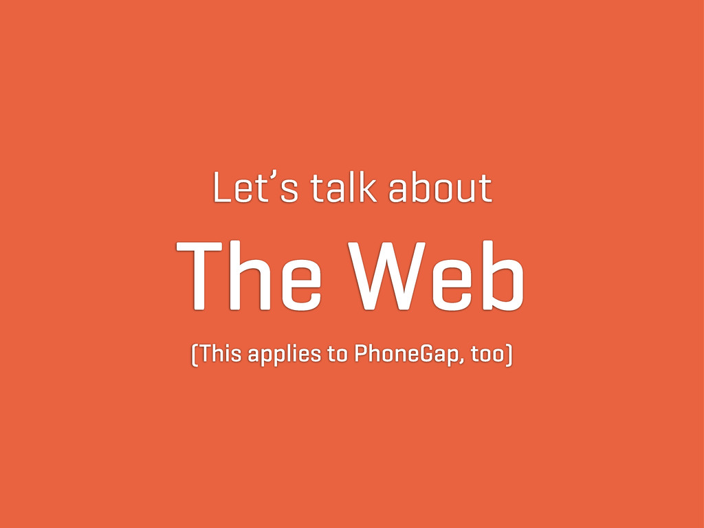 Let's talk about The Web (This applies to Phone...