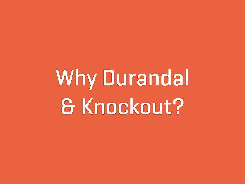 Why Durandal & Knockout?