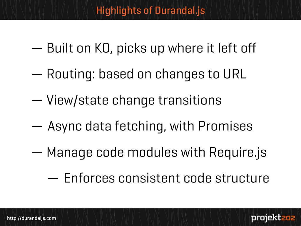 http://durandaljs.com Highlights of Durandal.js...