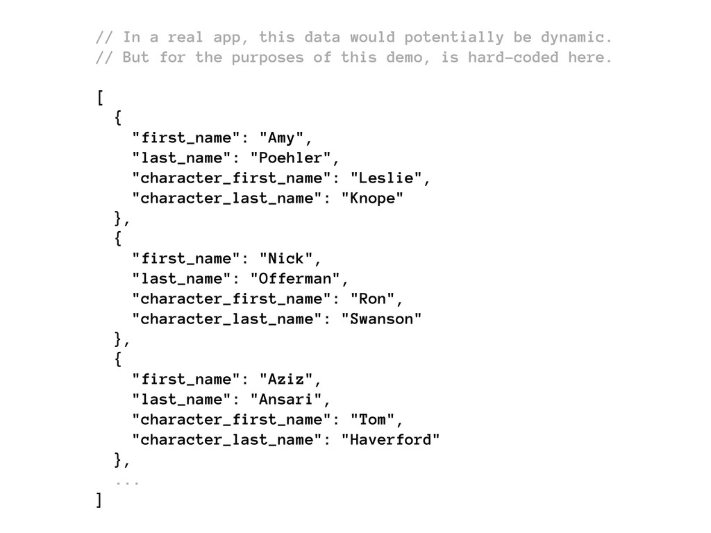 // In a real app, this data would potentially b...