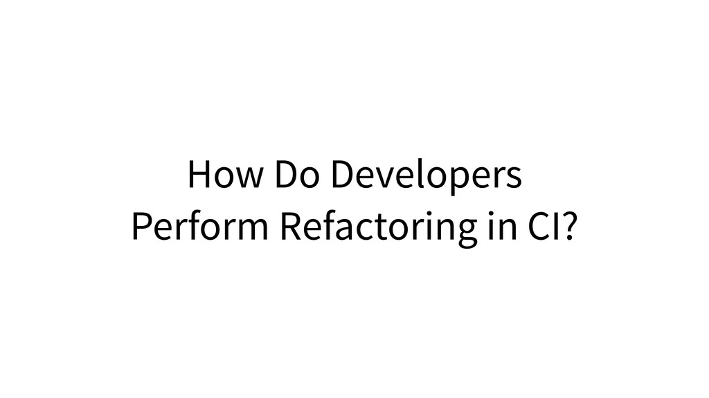 How Do Developers Perform Refactoring in CI?