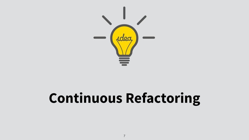 Continuous Refactoring 7