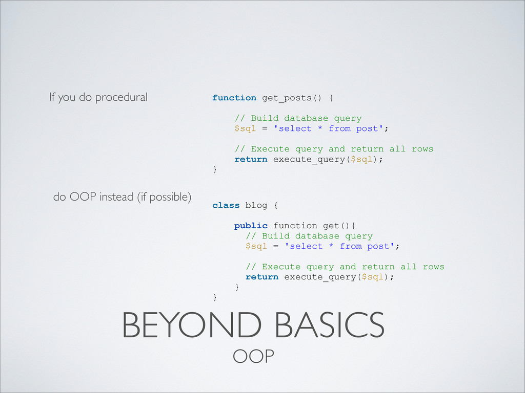 BEYOND BASICS do OOP instead (if possible) If y...