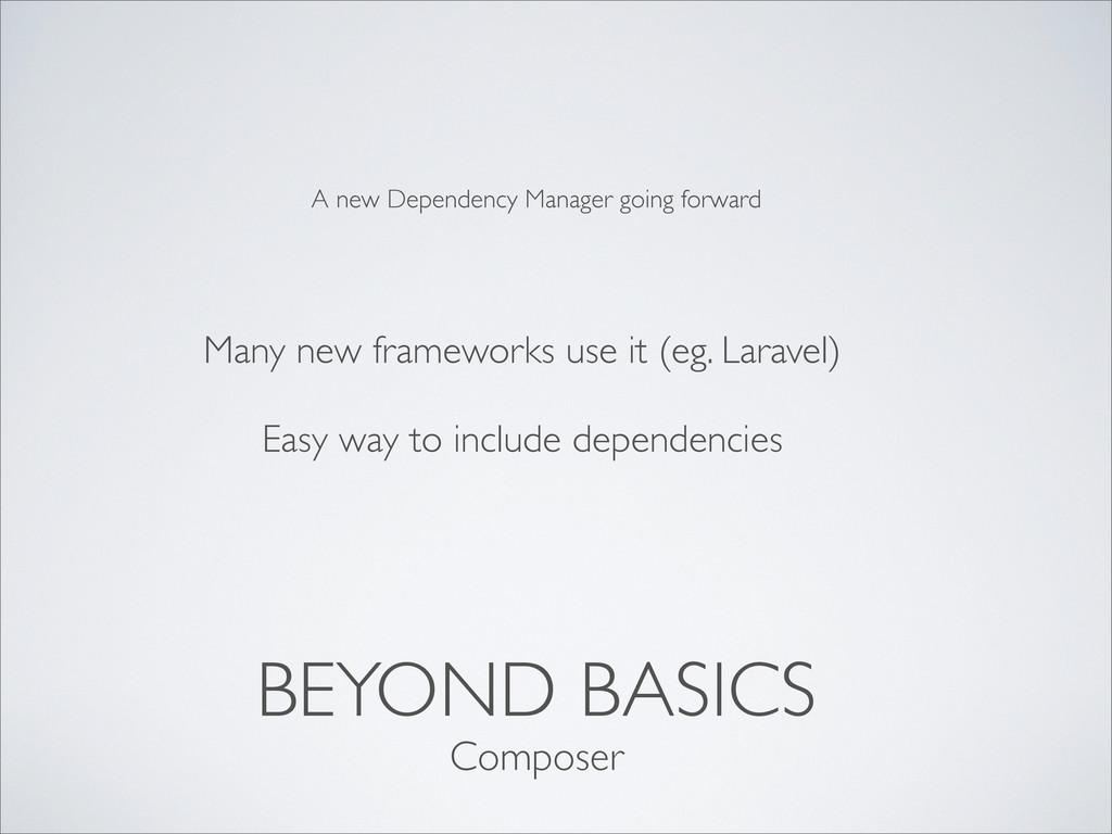 BEYOND BASICS Many new frameworks use it (eg. L...