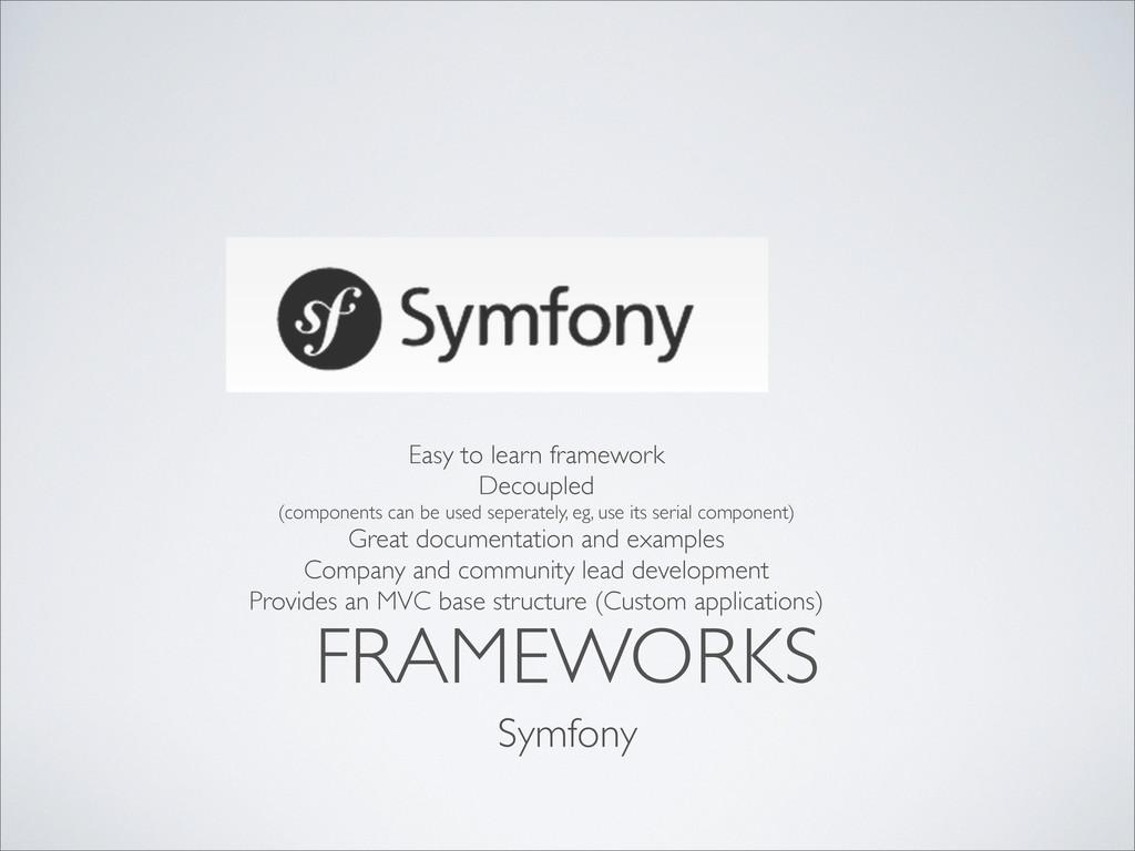 FRAMEWORKS Symfony Easy to learn framework Deco...
