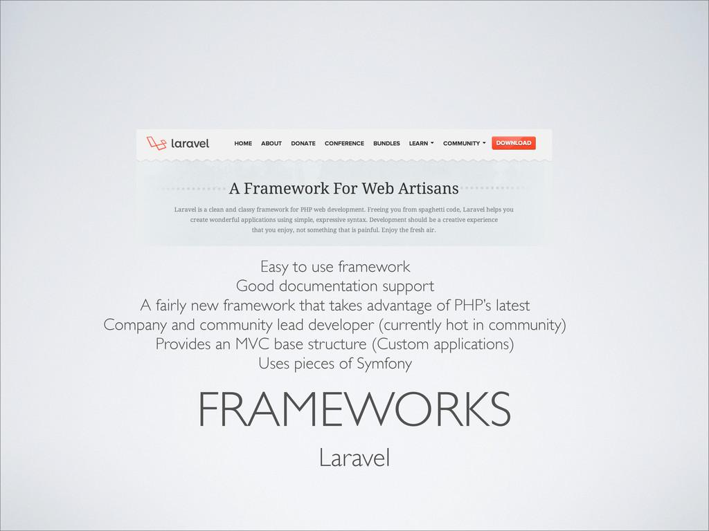 FRAMEWORKS Laravel Easy to use framework Good d...