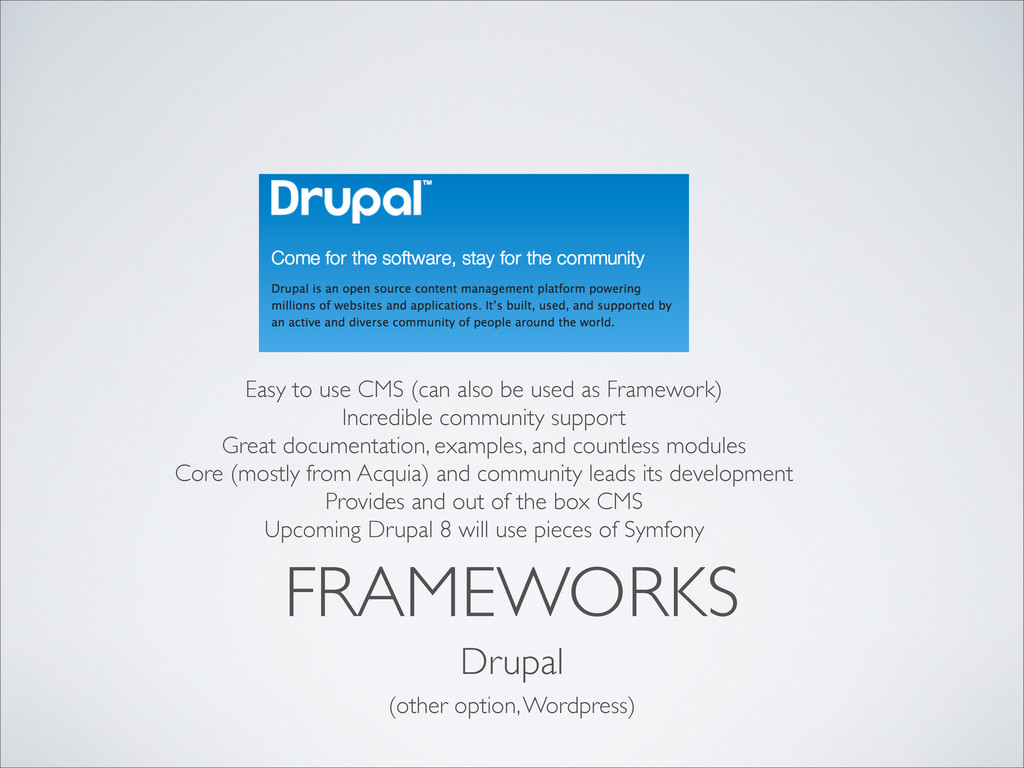 FRAMEWORKS Drupal Easy to use CMS (can also be ...
