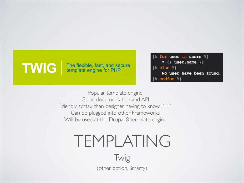 TEMPLATING Twig Popular template engine Good do...