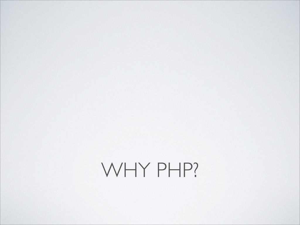 WHY PHP?