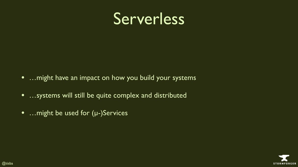 @tisba Serverless • …might have an impact on ho...