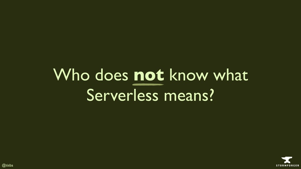 @tisba Who does not know what Serverless means?