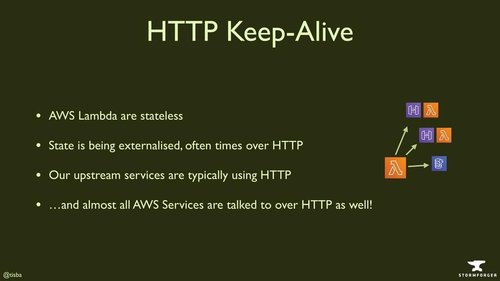 @tisba HTTP Keep-Alive • AWS Lambda are statele...
