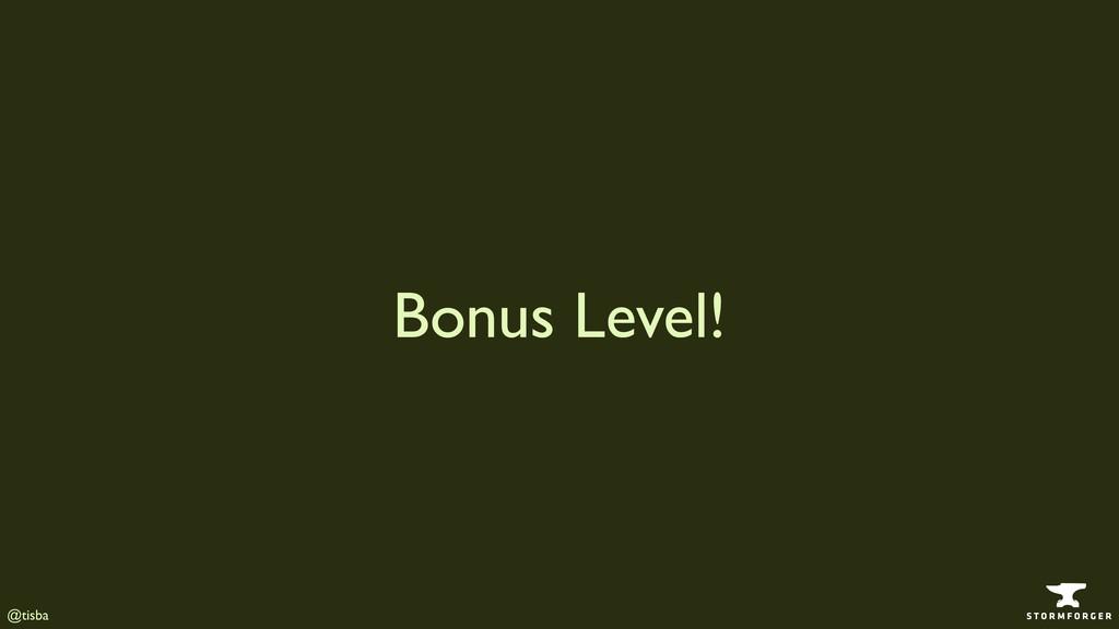 @tisba Bonus Level!