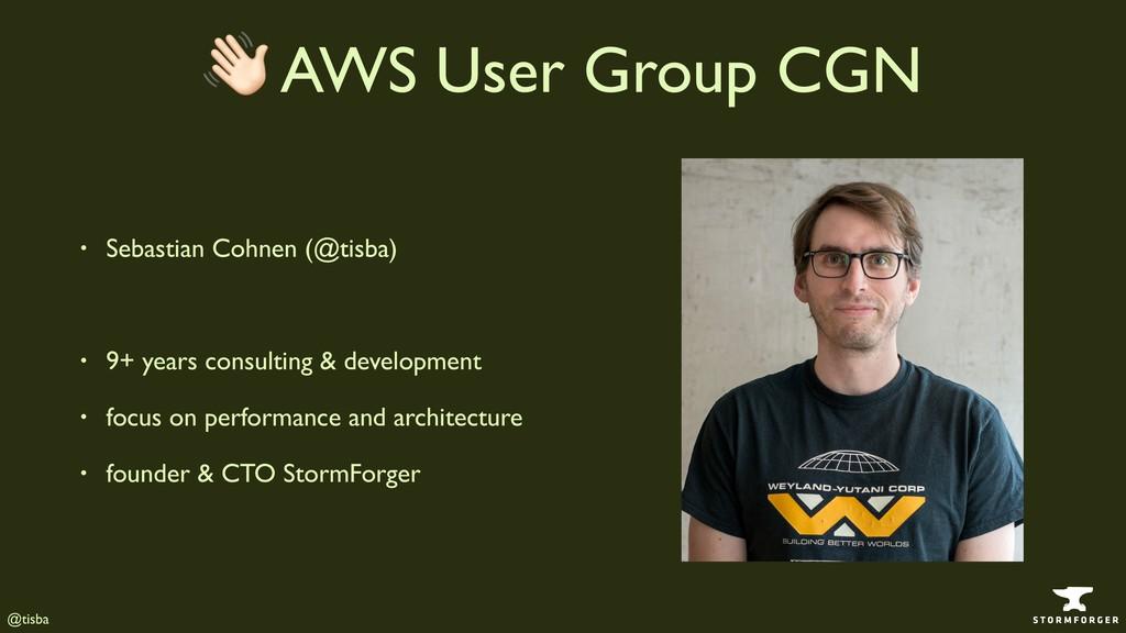 @tisba ! AWS User Group CGN • Sebastian Cohnen ...