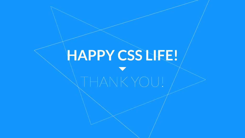 HAPPY CSS LIFE! THANK YOU!