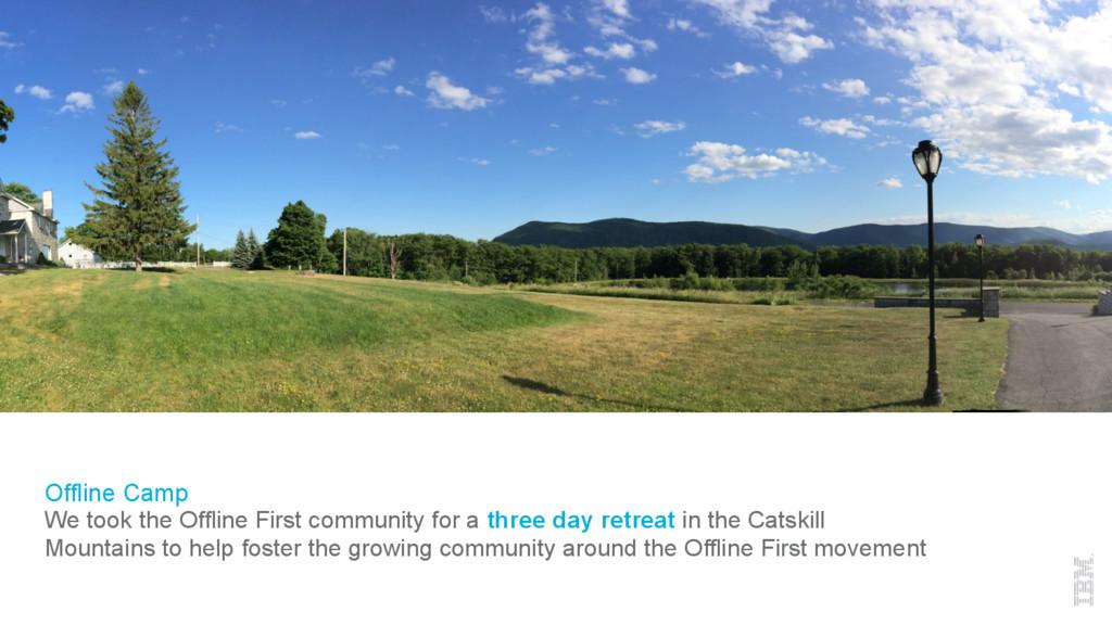 Offline Camp We took the Offline First communit...