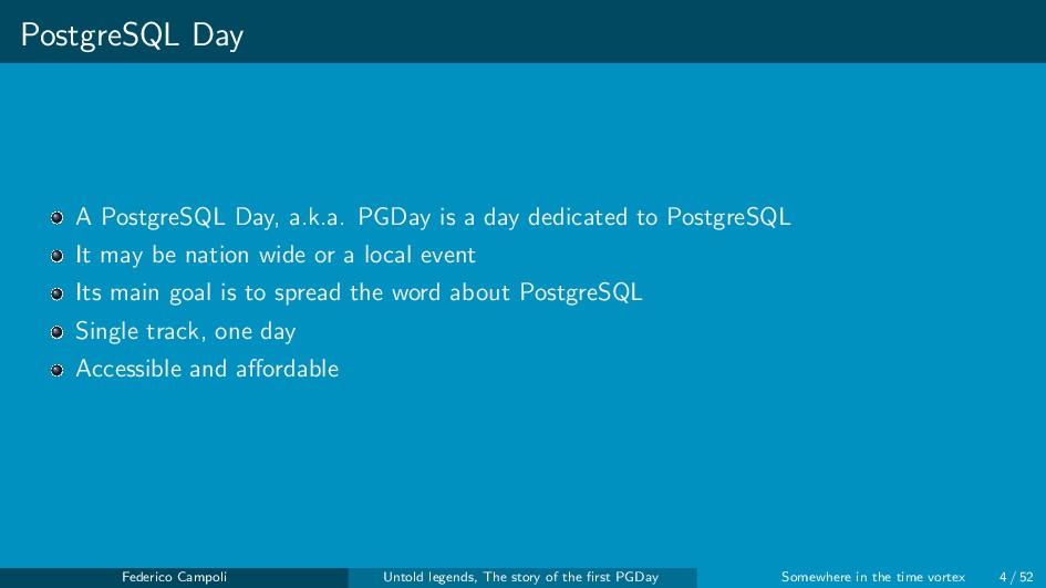 PostgreSQL Day A PostgreSQL Day, a.k.a. PGDay i...