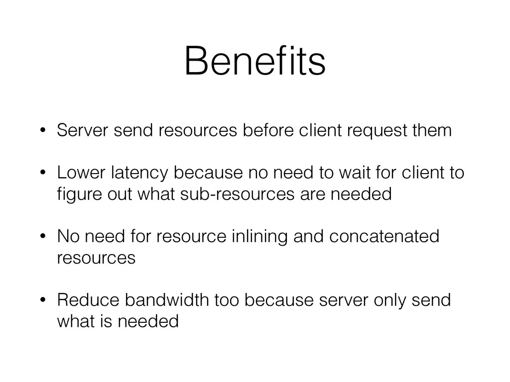 Benefits • Server send resources before client r...