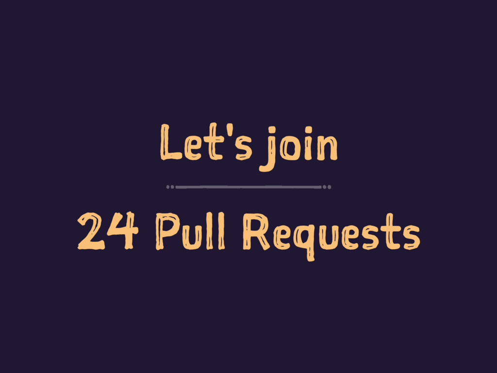 Let's join 24 Pull Requests