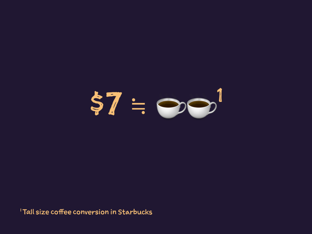 $7 ≒ ☕☕1 1 Tall size coffee conversion in Starb...