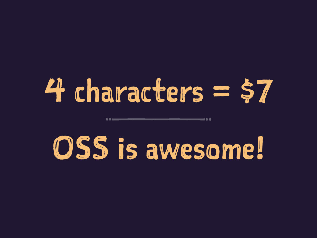 4 characters = $7 OSS is awesome!