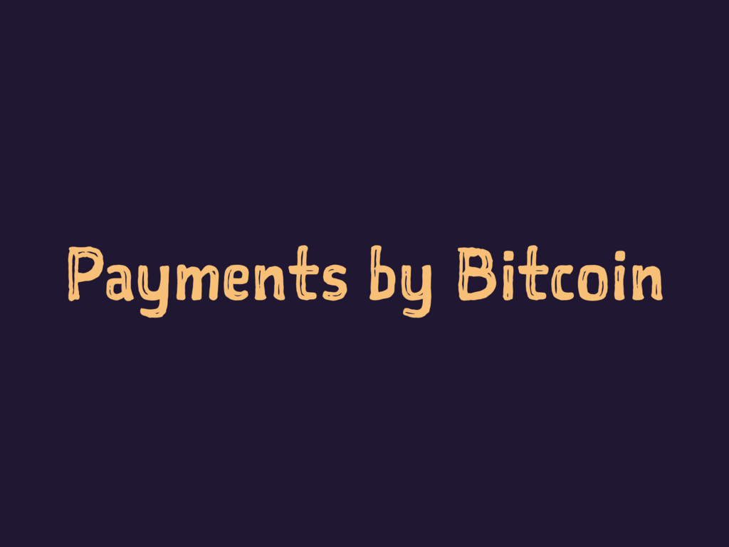 Payments by Bitcoin