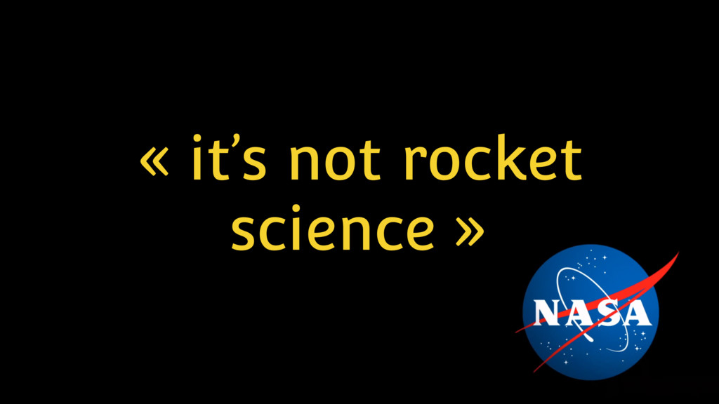 « it's not rocket science »