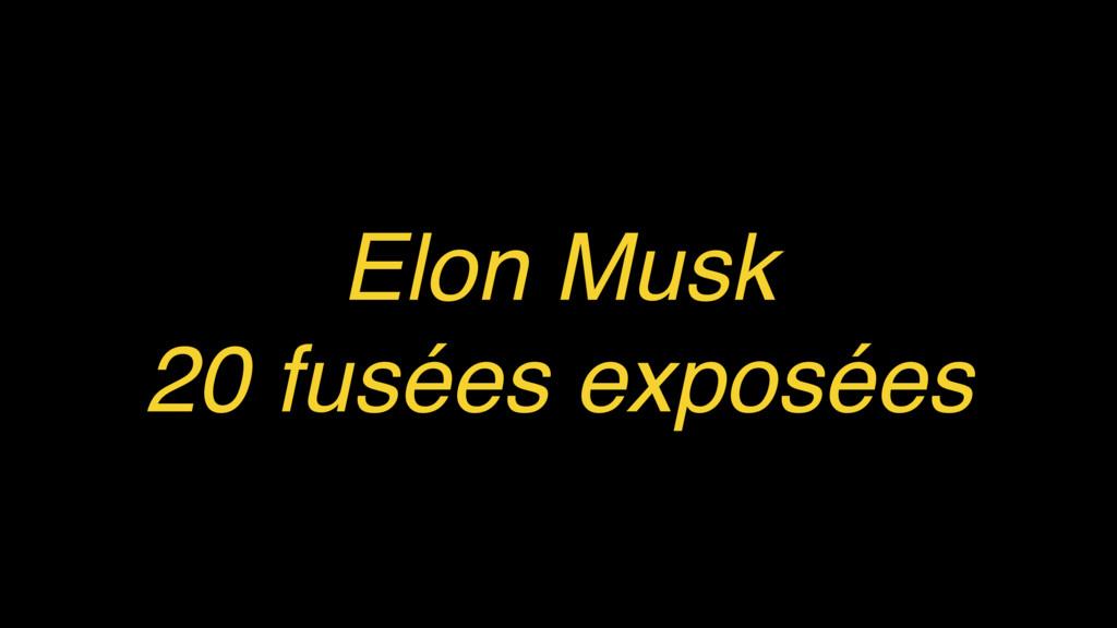 Elon Musk 20 fusées exposées