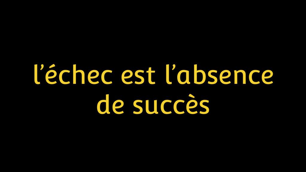 l'échec est l'absence de succès