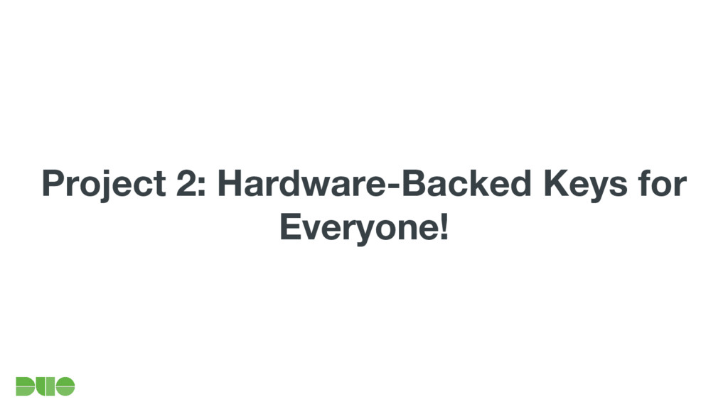 Project 2: Hardware-Backed Keys for Everyone!