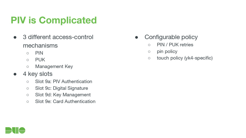 PIV is Complicated ● 3 different access-control...