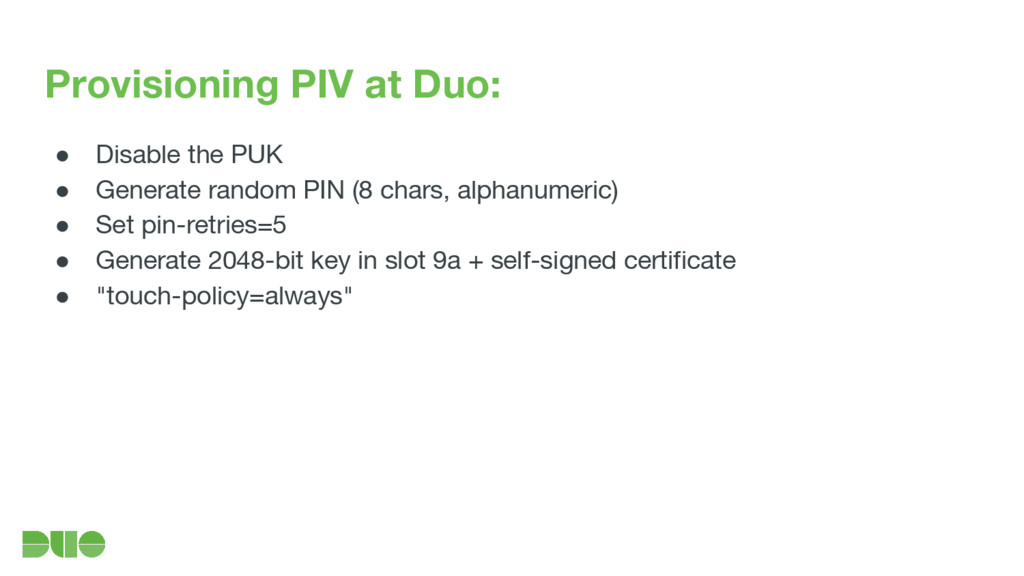Provisioning PIV at Duo: ● Disable the PUK ● Ge...