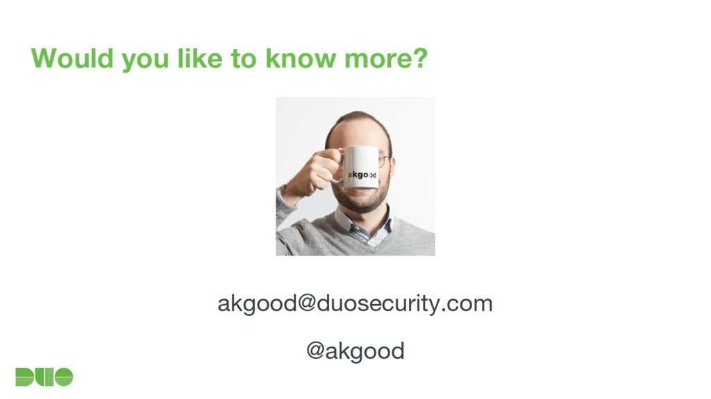 Would you like to know more? akgood@duosecurity...